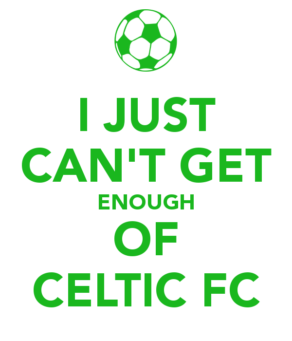 just cant get enough celtic